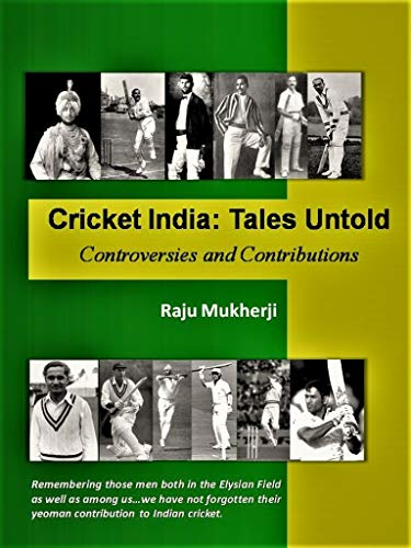 Cricket India: Tales Untold: Controversies and Contributions (English Edition)