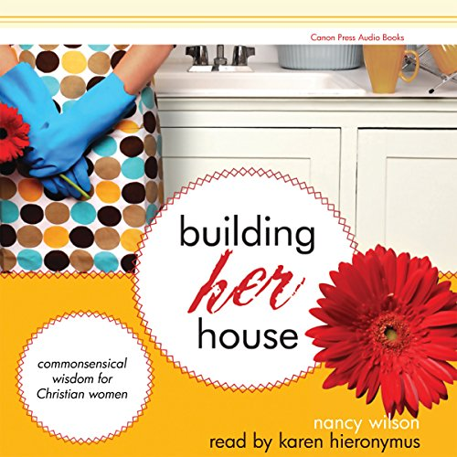 Building Her House     Commonsensical Wisdom for Christian Women              By:                                                                                                                                 Nancy Wilson                               Narrated by:                                                                                                                                 Karen Hieronymus                      Length: 2 hrs and 59 mins     2 ratings     Overall 5.0