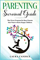 Parenting Survival Guide: The Clever Program for Busy Parents that Want to Raise Happy Children (I Love My Parents)