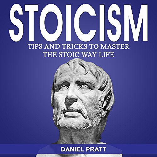 Stoicism: Tips and Tricks to Master the Stoic Way of Life audiobook cover art