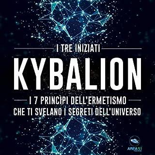 Kybalion: I 7 princìpi dell'ermetismo che ti svelano i segreti dell'universo                   Di:                                                                                                                                 I Tre Iniziati                               Letto da:                                                                                                                                 Fabio Farnè                      Durata:  2 ore e 19 min     32 recensioni     Totali 4,7