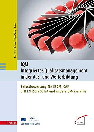 IQM - Integriertes Qualitätsmanagement in der Aus- und Weiterbildung: Selbstbewertung für EFQM, CAF, DIN EN ISO 9001/4 und andere QM-Systeme