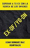 EX – OF / YO – ON: Superar a tu Ex con La Teoría de los Swiches