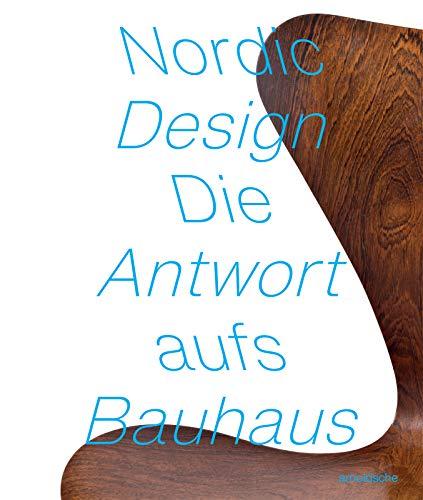 NORDIC DESIGN: The Response to the Bauhaus / Die Antwort aufs Bauhaus
