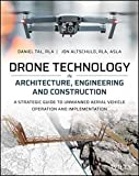 Drone Technology in Architecture, Engineering and Construction: A Strategic Guide to Unmanned Aerial Vehicle Operation and Implementation