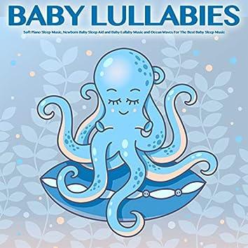 Baby Lullabies: Soft Piano Sleep Music, Newborn Baby Sleep Aid and Baby Lullaby Music and Ocean Waves For The Best Baby Sleep Music