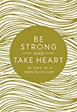 Be Strong and Take Heart: 40 Days to a Hope-Filled Life - Zondervan