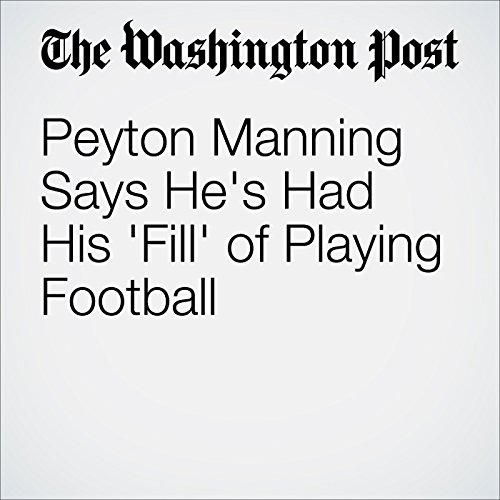 Peyton Manning Says He's Had His 'Fill' of Playing Football cover art