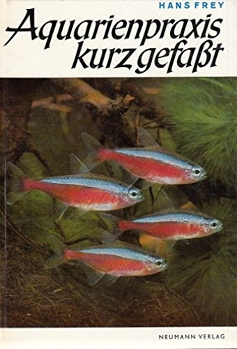 Aquarienpraxis kurz gefaßt : Eine Aquarienfibel in Wort u. Bild. [Fischtaf.: Hans Frey. Farbfotos: Hans-Joachim Richter]
