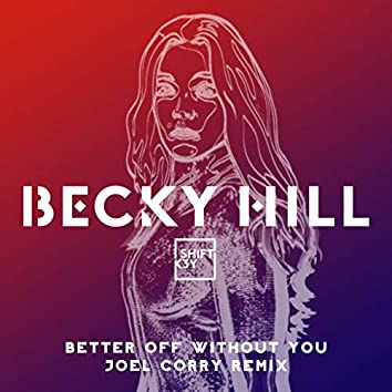 Better Off Without You (Joel Corry Remix)