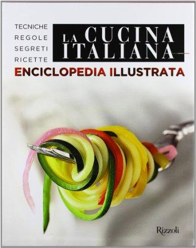 La cucina italiana. Enciclopedia illustrata. Tecniche, regole, segreti, ricette. Ediz. illustrata