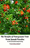 The Benefits of Pomegranate Fruit from Jannah Paradise For...