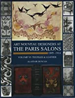 Art Nouveau Designers at the Paris Salons, 1895-1914: Textiles/Leatherware (Art Nouveau Designers at the Paris Salons: 1895-1914)