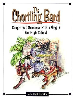 [[The Chortling Bard: Caught'ya! Grammar with a Giggle for High School (Maupin House)]] [By: Kiester, Jane Bell] [January, 2013]