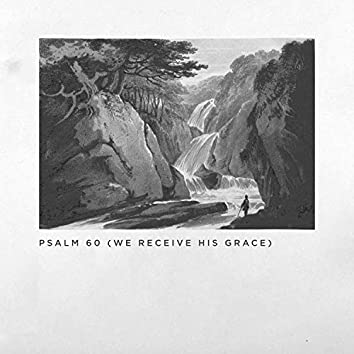 Psalm 60 (We Receive His Grace)