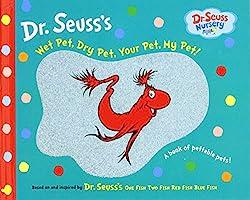 Wet Pet, Dry Pet, Your Pet, My Pet (Dr. Seuss Nursery Collection) : Dr. Seuss