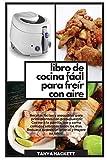Libro de Cocina Fácil para Freír con Aire: Recetas fáciles y asequibles para principiantes con presupuesto. Cocine a la parrilla, ase y coma comidas ... y mejore su salud (Easy Air Fryer Cookbook)