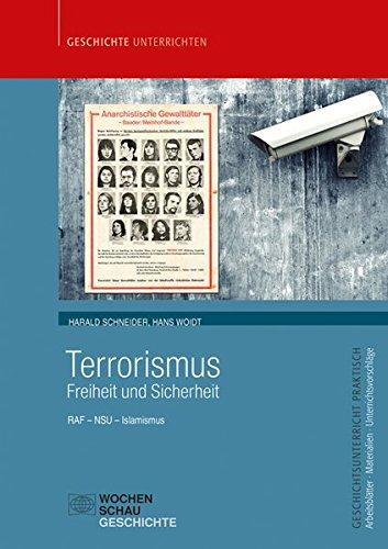 Terrorismus - Freiheit und Sicherheit: RAF – NSU – Islamismus (Geschichtsunterricht praktisch)