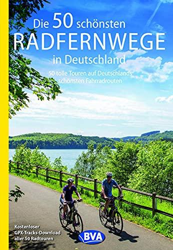 Die 50 schönsten Radfernwege in Deutschland: 50 tolle Touren auf Deutschlands schönsten Fahrradtouren, Kostenloser GPX-Tracks-Download aller 50 ... Radtouren und Radfernwege in Deutschland)