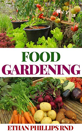 FOOD GARDENING: Nurturing Healthy Food In The Garden For Consumption (English Edition)