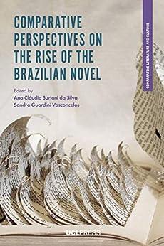 Comparative Perspectives on the Rise of the Brazilian Novel (Comparative Literature and Culture) (English Edition) por [Ana Cláudia Suriani da Silva, Sandra Guardini Vasconcelos]
