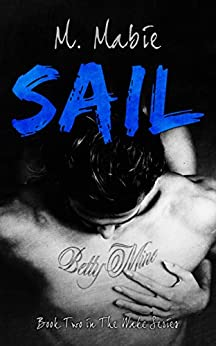 Sail: An Angst-Filled Contemporary Romance (The Wake Trilogy Book 2) by [M. Mabie]