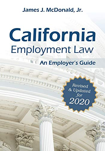 Compare Textbook Prices for California Employment Law: An Employer's Guide: Revised & Updated for 2020 2020 Revised, Updated Edition ISBN 9781586446390 by McDonald, James J.