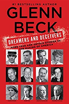 Dreamers and Deceivers: True Stories of the Heroes and Villains Who Made America by [Glenn Beck]