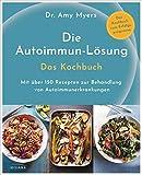 Die Autoimmun-Lösung. Das Kochbuch: Mit über 150 Rezepten zur Behandlung von Autoimmunerkrankungen - Das Kochbuch zum Erfolgsprogramm