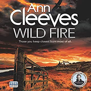 Wild Fire     Shetland, Book 8              Written by:                                                                                                                                 Ann Cleeves                               Narrated by:                                                                                                                                 Kenny Blyth                      Length: 10 hrs and 44 mins     11 ratings     Overall 4.0
