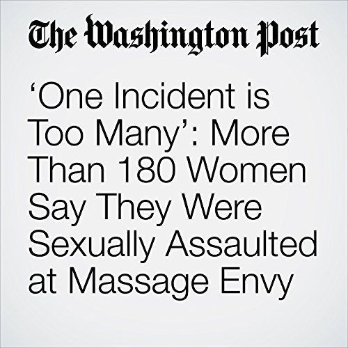 'One Incident is Too Many': More Than 180 Women Say They Were Sexually Assaulted at Massage Envy copertina