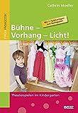 Bühne – Vorhang – Licht!: Theaterspielen im Kindergarten