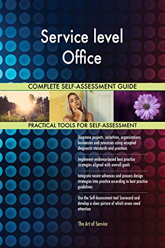 Service level Office All-Inclusive Self-Assessment - More than 700 Success Criteria, Instant Visual Insights, Comprehensive Spreadsheet Dashboard, Auto-Prioritized for Quick Results