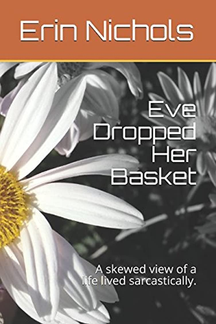 チャンピオンテンポより良いEve Dropped Her Basket: A skewed view of a life lived sarcastically.