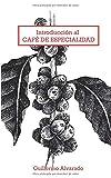 Introducción al Café de Especialidad: Todo lo que necesitas saber sobre variedades, secado, tostado, molido y preparado