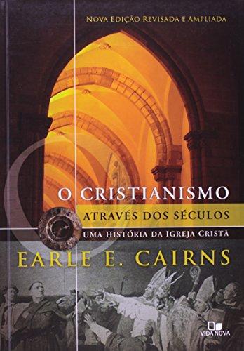 Cristianismo Através dos Séculos: Uma História da Igreja Cristã - 3ª Ed. revisada e ampliada