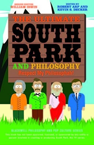 The Ultimate South Park and Philosophy: Respect My Philosophah! (The Blackwell Philosophy and Pop Culture Series) (2013-08-23)