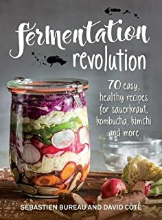 Fermentation Revolution: 70 Easy Recipes for Kombucha, Kimchi and More