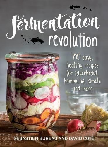 Fermentation Revolution: 70 Easy Recipes for Sauerkraut, Kimchi & More