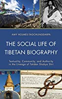 The Social Life of Tibetan Biography: Textuality, Community, and Authority in the Lineage of Tokden Shakya Shri (Studies in Modern Tibetan Culture)