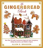The Gingerbread Book: More Than 50 Cookie Construction Projects for Party Centerpieces, Holiday Decorations, and Children's Projects