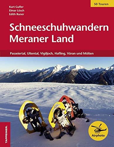 Schneeschuhwandern Meraner Land: Passeiertal, Ultental, Vigiljoch, Hafling, Vöran und Mölten