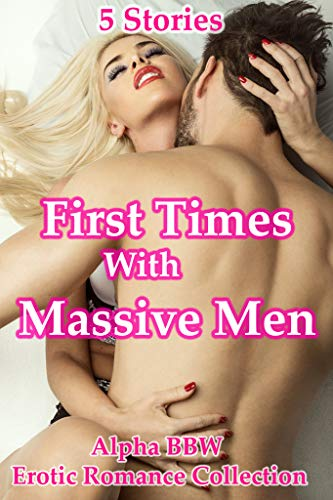 First Times With Massive Men (5 Stories Alpha BBW Erotic Romance Collection) (Alphas Need Curves Book 2) (English Edition)