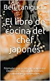 El libro de cocina del chef japonés: Fórmulas para cada preocupación. Deliciosas, sin complicaciones...