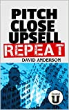 Pitch Close Upsell Repeat: A Practical Guide to Sales Dominance