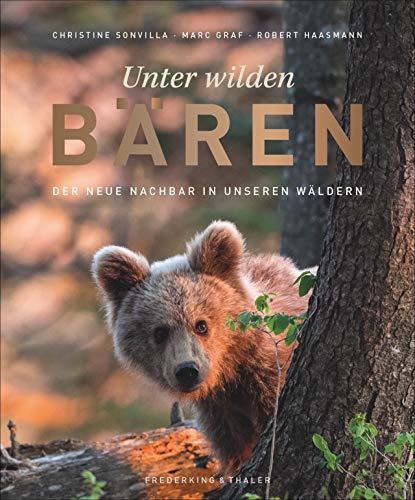 Bildband: Unter wilden Bären. Der neue Nachbar in unseren Wäldern. Hautnahe Einblicke in das Leben der Braunbären in...