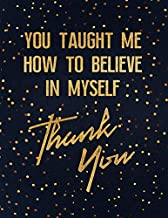 You Taught Me How To Believe In Myself Thank You: Lined Teacher Journal Notebook V34