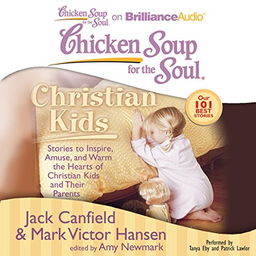 Chicken Soup for the Soul: Christian Kids - Stories to Inspire, Amuse, and Warm the Hearts of Christian Kids and Their Parents                   By:                                                                                                                                 Jack Canfield,                                                                                        Mark Victor Hansen,                                                                                        Amy Newmark                               Narrated by:                                                                                                                                 Tanya Eby,                                                                                        Patrick Lawlor                      Length: 7 hrs and 57 mins     4 ratings     Overall 4.5