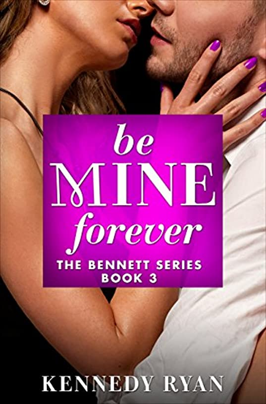 Be Mine Forever (The Bennett Series Book 3)