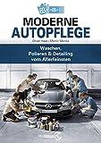 Moderne Autopflege: Waschen, Polieren & Detailing vom Allerfeinsten - Oliver Haas